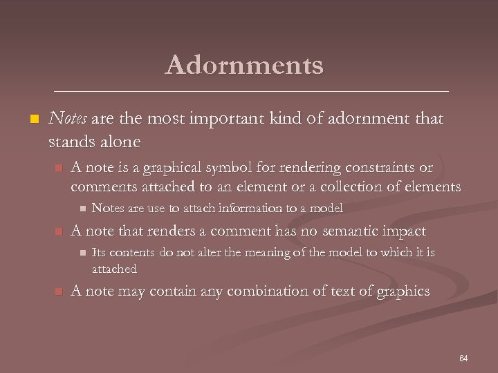 Adornments n Notes are the most important kind of adornment that stands alone n