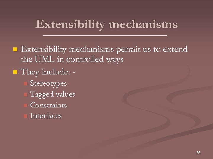 Extensibility mechanisms permit us to extend the UML in controlled ways n They include: