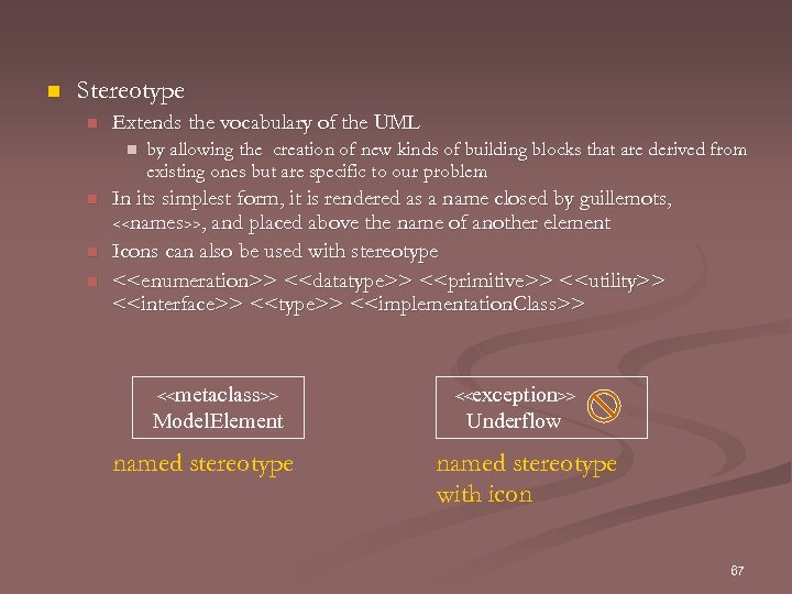 n Stereotype n Extends the vocabulary of the UML n n by allowing the
