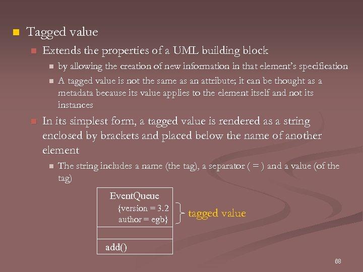 n Tagged value n Extends the properties of a UML building block n n