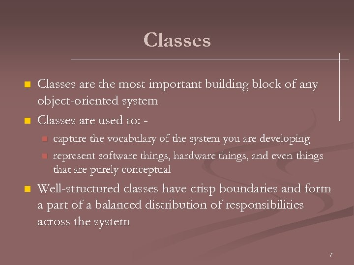 Classes n n Classes are the most important building block of any object-oriented system