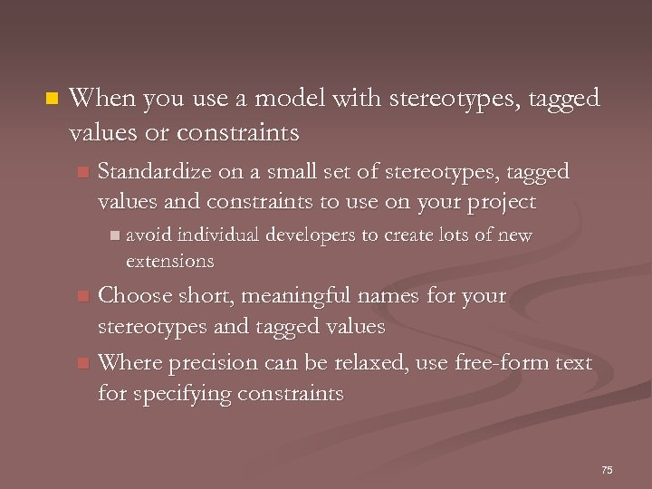 n When you use a model with stereotypes, tagged values or constraints n Standardize