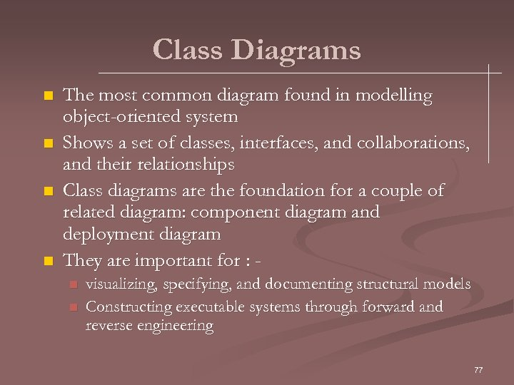 Class Diagrams n n The most common diagram found in modelling object-oriented system Shows