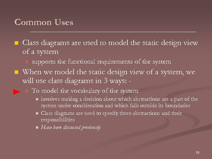 Common Uses n Class diagrams are used to model the static design view of