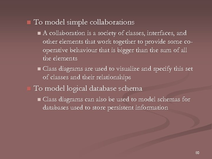 n To model simple collaborations n A collaboration is a society of classes, interfaces,
