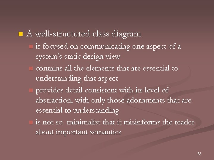 n A well-structured class diagram is focused on communicating one aspect of a system's
