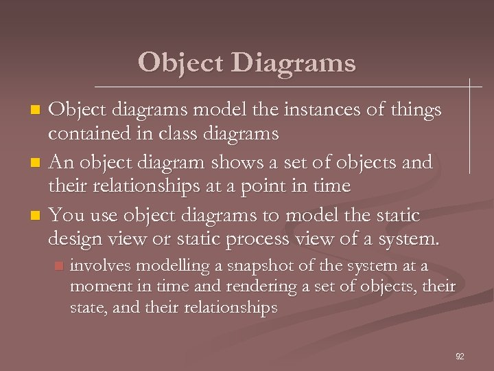 Object Diagrams Object diagrams model the instances of things contained in class diagrams n