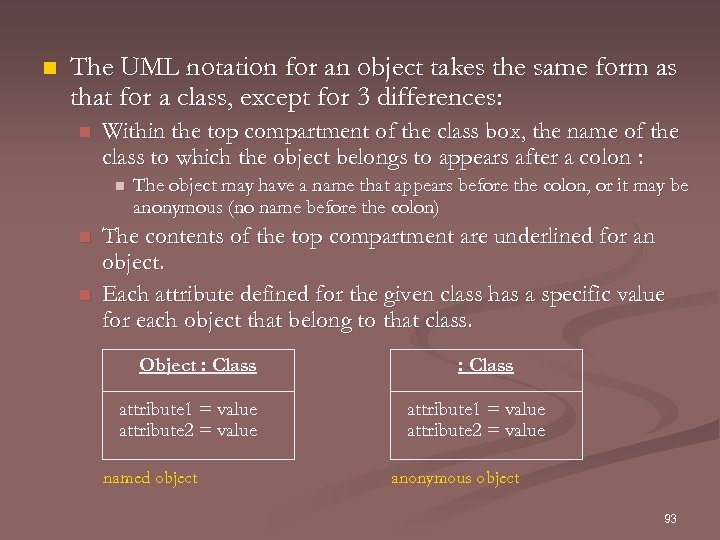 n The UML notation for an object takes the same form as that for
