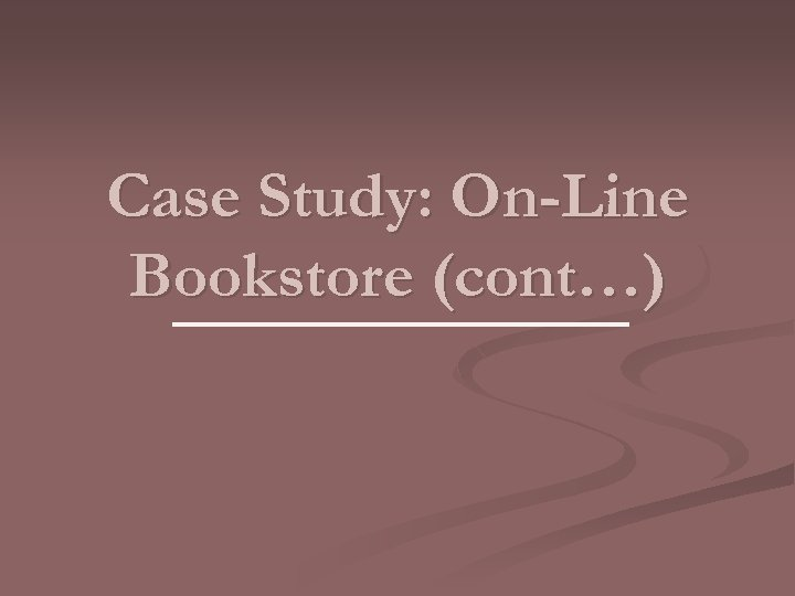 Case Study: On-Line Bookstore (cont…)