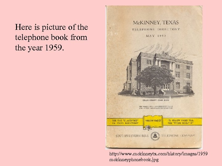 Here is picture of the telephone book from the year 1959. http: //www. mckinneytx.