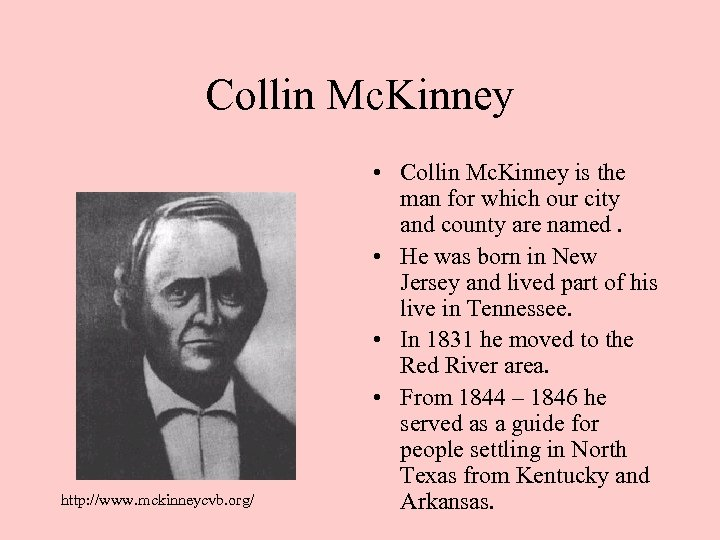 Collin Mc. Kinney http: //www. mckinneycvb. org/ • Collin Mc. Kinney is the man
