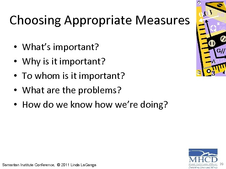 Choosing Appropriate Measures • • • What's important? Why is it important? To whom