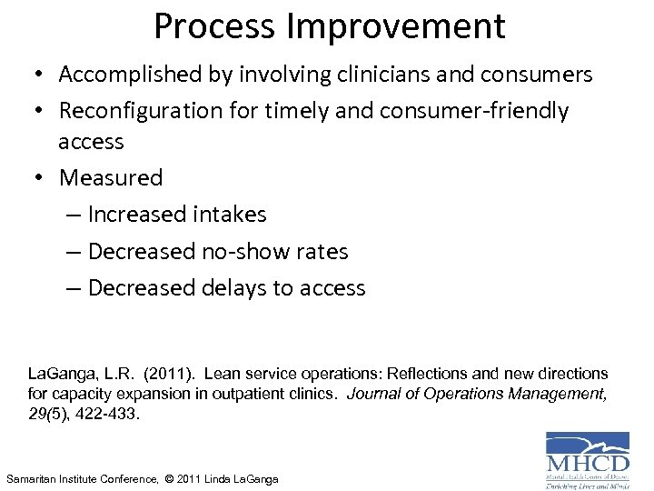 Process Improvement • Accomplished by involving clinicians and consumers • Reconfiguration for timely and