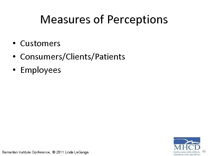 Measures of Perceptions • Customers • Consumers/Clients/Patients • Employees Samaritan Institute Conference, © 2011