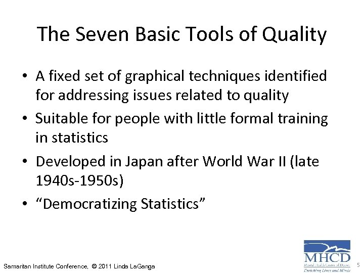 The Seven Basic Tools of Quality • A fixed set of graphical techniques identified