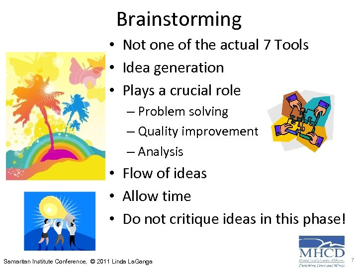 Brainstorming • Not one of the actual 7 Tools • Idea generation • Plays