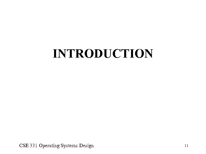 INTRODUCTION CSE 331 Operating Systems Design 11