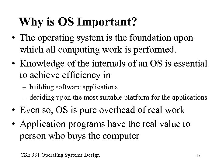Why is OS Important? • The operating system is the foundation upon which all