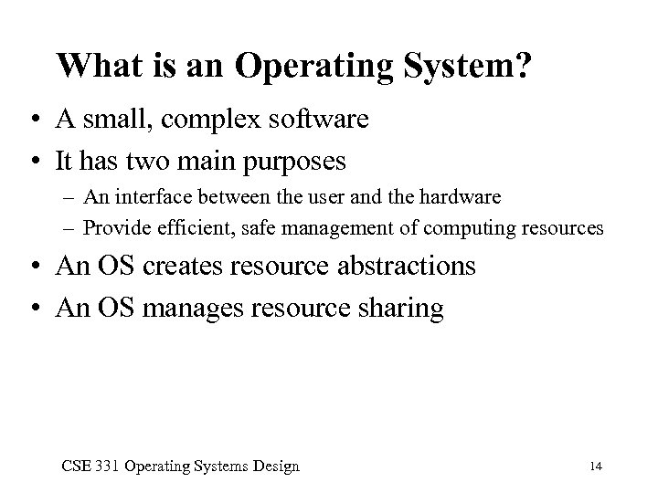 What is an Operating System? • A small, complex software • It has two