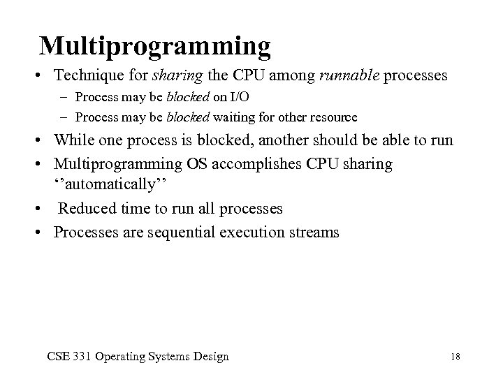 Multiprogramming • Technique for sharing the CPU among runnable processes – Process may be