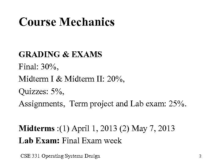 Course Mechanics GRADING & EXAMS Final: 30%, Midterm I & Midterm II: 20%, Quizzes:
