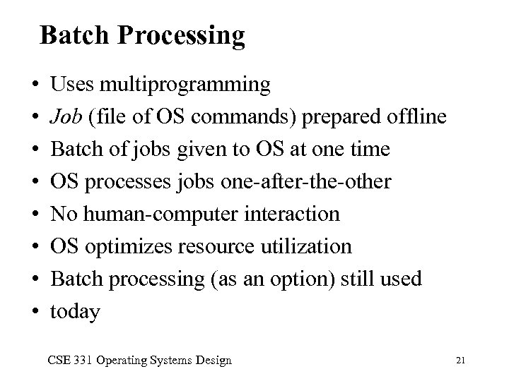 Batch Processing • • Uses multiprogramming Job (file of OS commands) prepared offline Batch