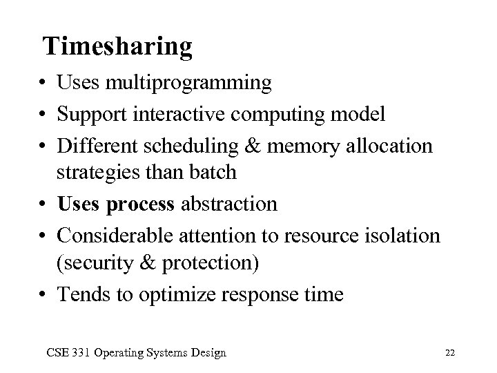 Timesharing • Uses multiprogramming • Support interactive computing model • Different scheduling & memory