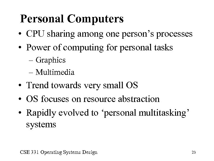 Personal Computers • CPU sharing among one person's processes • Power of computing for