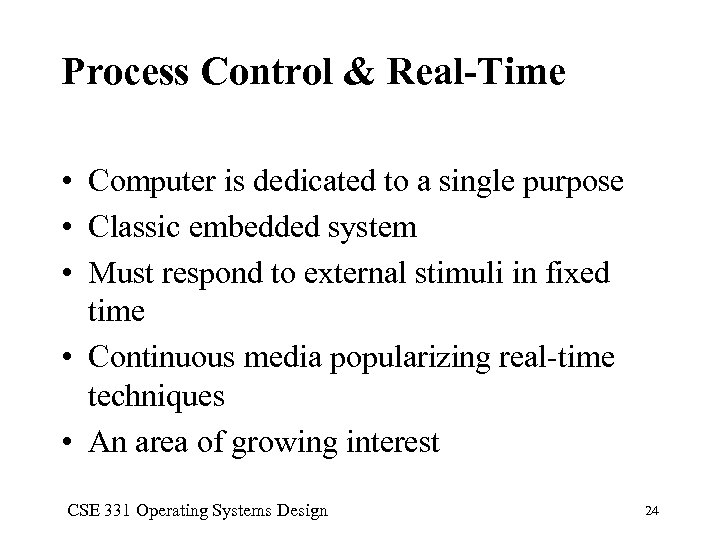 Process Control & Real-Time • Computer is dedicated to a single purpose • Classic