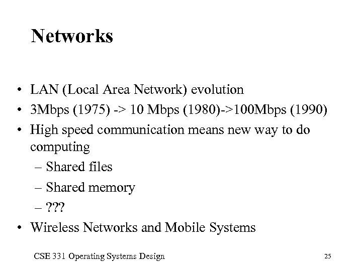 Networks • LAN (Local Area Network) evolution • 3 Mbps (1975) -> 10 Mbps