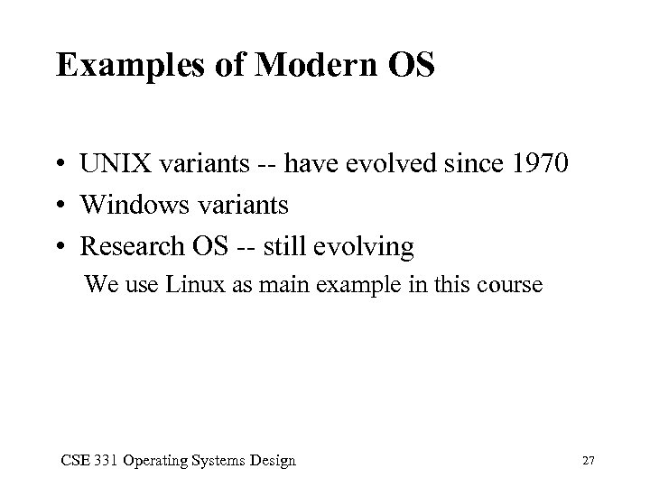 Examples of Modern OS • UNIX variants -- have evolved since 1970 • Windows