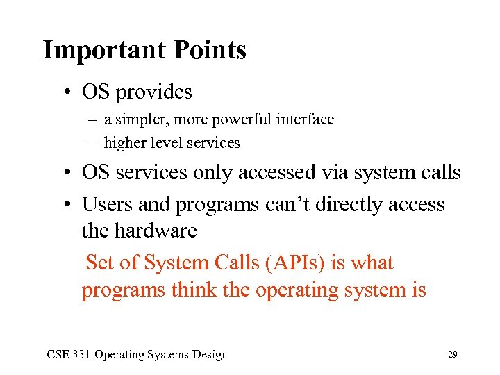 Important Points • OS provides – a simpler, more powerful interface – higher level