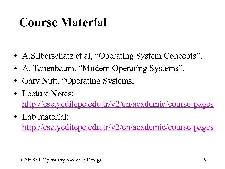 """Course Material • • A. Silberschatz et al, """"Operating System Concepts"""", A. Tanenbaum, """"Modern"""