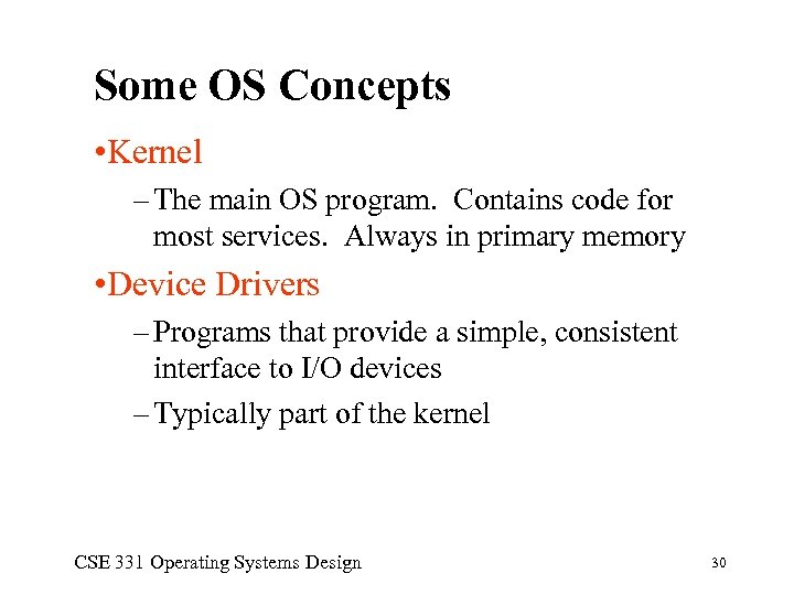 Some OS Concepts • Kernel – The main OS program. Contains code for most