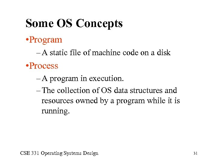 Some OS Concepts • Program – A static file of machine code on a