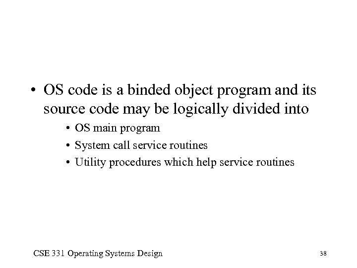 • OS code is a binded object program and its source code may