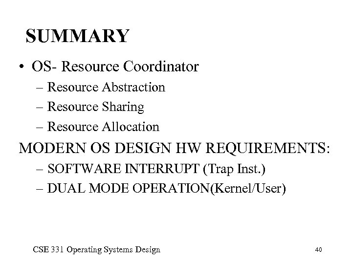SUMMARY • OS- Resource Coordinator – Resource Abstraction – Resource Sharing – Resource Allocation