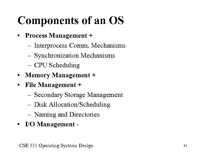 Components of an OS • Process Management + – Interprocess Comm. Mechanisms – Synchronization