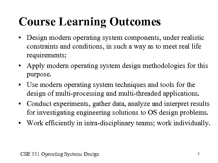 Course Learning Outcomes • Design modern operating system components, under realistic constraints and conditions,