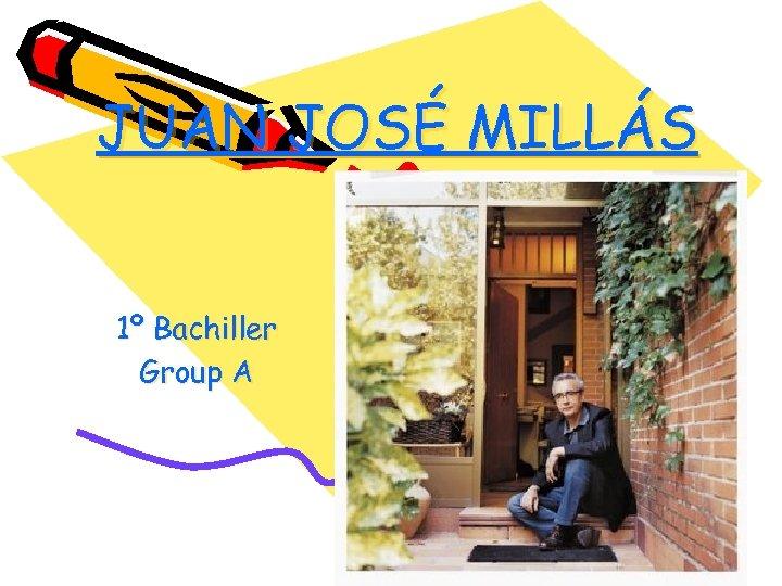 JUAN JOSÉ MILLÁS 1º Bachiller Group A