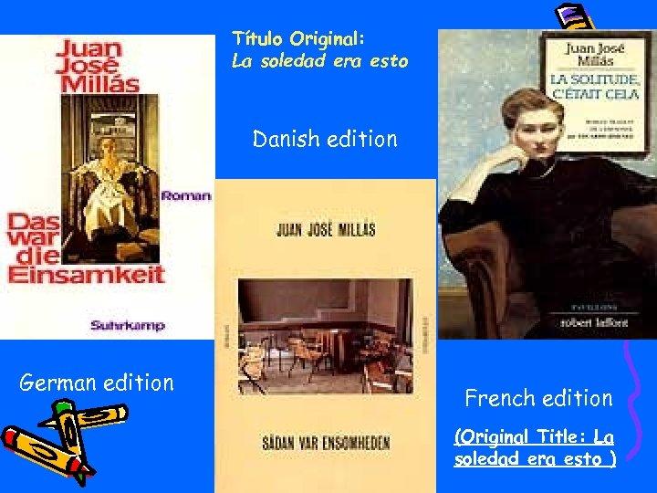 Título Original: La soledad era esto Danish edition German edition French edition (Original Title: