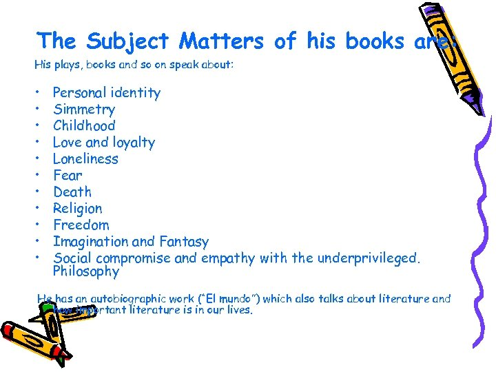 The Subject Matters of his books are: His plays, books and so on speak
