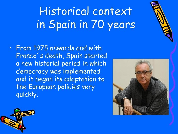 Historical context in Spain in 70 years • From 1975 onwards and with Franco´s