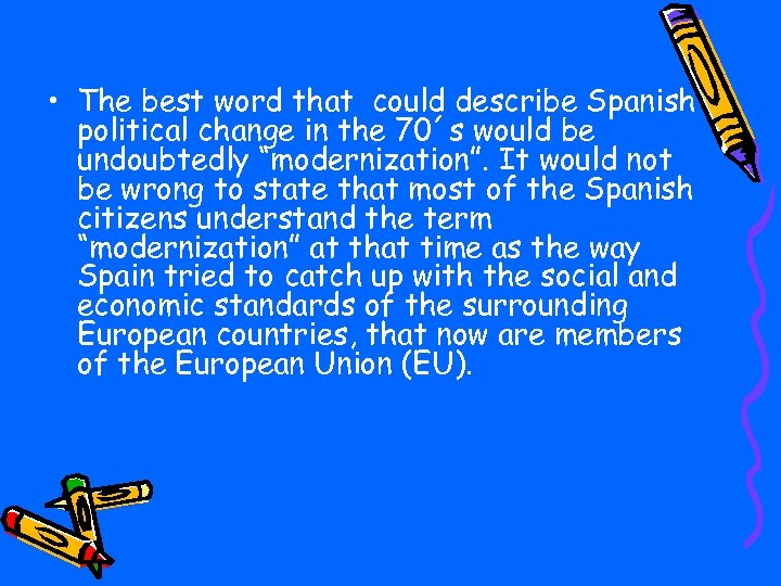 • The best word that could describe Spanish political change in the 70´s