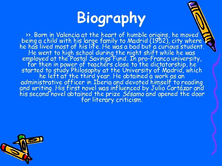 Biography >>. Born in Valencia at the heart of humble origins, he moved being