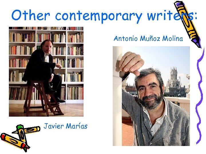 Other contemporary writers: Antonio Muñoz Molina Javier Marías
