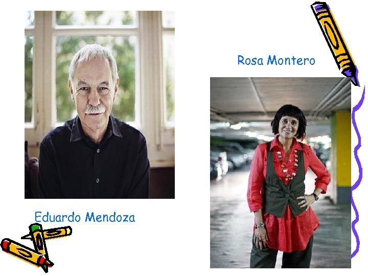 Rosa Montero Eduardo Mendoza