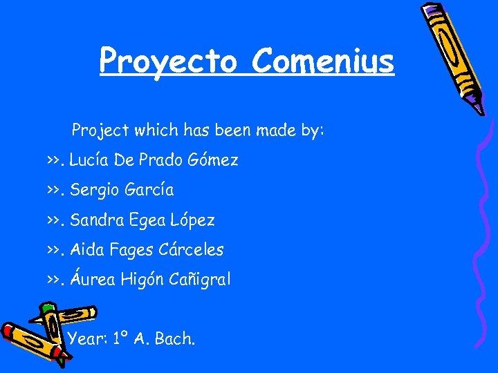Proyecto Comenius Project which has been made by: >>. Lucía De Prado Gómez >>.