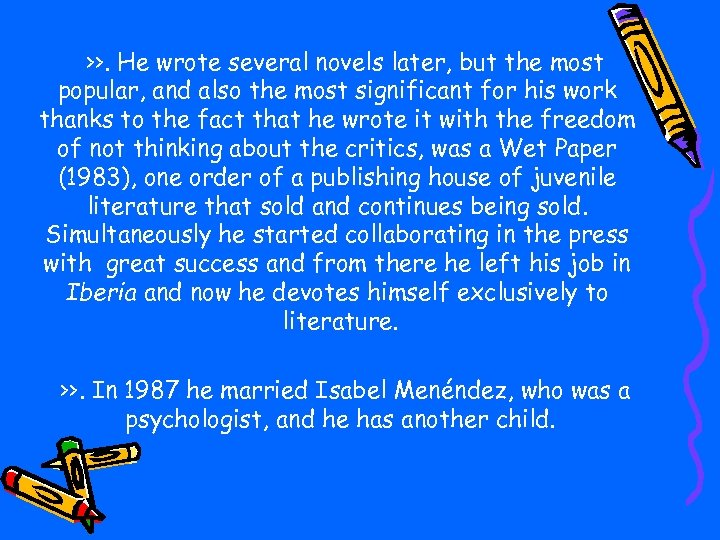 >>. He wrote several novels later, but the most popular, and also the most