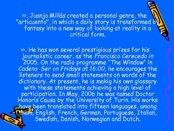 >>. Juanjo Millás created a personal genre, the